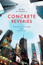 Concrete Reveries ebook by Mark Kingwell