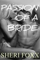 Passion Of A Bride ebook by Sheri Foxx