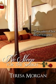 No Sleep For The Sheikh (Hot Sheikh Romance Anthology) ebook by Teresa Morgan