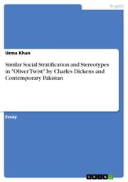 Similar Social Stratification and Stereotypes in 'Oliver Twist' by Charles Dickens and Contemporary Pakistan ebook by Uzma Khan