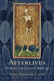 Afterlives - The Return of the Dead in the Middle Ages ebook by Nancy Mandeville Caciola