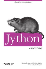 Jython Essentials - Rapid Scripting in Java ebook by Samuele Pedroni, Noel Rappin