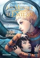 Les Mondes d'Ewilan - L'oeil d'Otolep ebook by Pierre Bottero