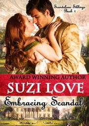 Embracing Scandal (Scandalous Siblings Series Book 1) ebook by Suzi Love