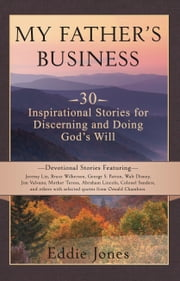 My Father's Business - 30 Inspirational Stories for Discerning and Doing Gods Will ebook by Eddie Jones