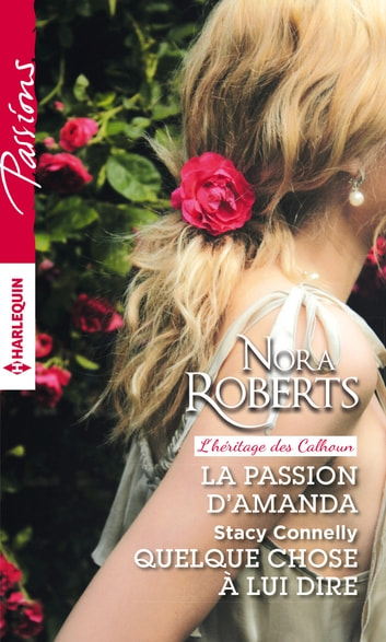 La passion d'Amanda - Quelque chose à lui dire ebook by Nora Roberts,Stacy Connelly