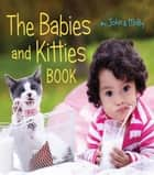 The Babies and Kitties Book eBook by John Schindel, Molly Woodward