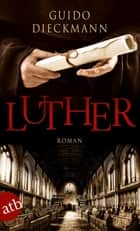 Luther - Roman ebook by Guido Dieckmann
