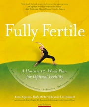 Fully Fertile - A Holistic 12-Week Plan for Optimal Fertility ebook by Tami Quinn,Jeanie Lee Bussell,Beth Heller,Brian Kaplan