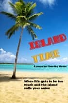 Island Time ebook by Timothy House