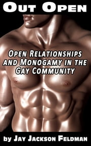 Out Open: Open Relationships and Monogamy in the Gay Community - Decide If an Open Relationship Is Right for Your Union or Gay Marriage With This Pragmatic Self-Help Guide ebook by Jay Jackson Feldman