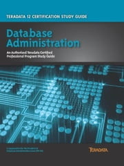 Teradata 12 Certification Study Guide - Database Administration ebook by Stephen Wilmes, Eric Rivard