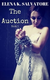 The Auction Book 1 ebook by Elena K. Salvatore