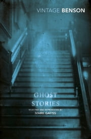 Ghost Stories - Selected and Introduced by Mark Gatiss ebook by E F Benson