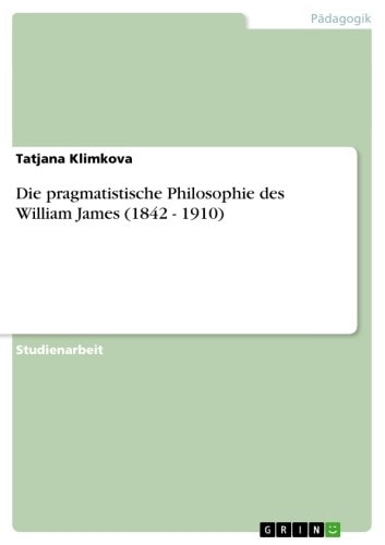 Die pragmatistische Philosophie des William James (1842 - 1910) ebook by Tatjana Klimkova