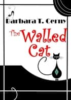 The Walled Cat ebook by Barbara T. Cerny