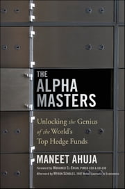 The Alpha Masters - Unlocking the Genius of the World's Top Hedge Funds ebook by Maneet Ahuja,Mohamed El-Erian,Myron Scholes