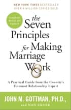 The Seven Principles for Making Marriage Work ebook by John Gottman, Ph.D.,Nan Silver