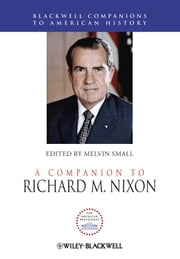 A Companion to Richard M. Nixon ebook by Melvin Small