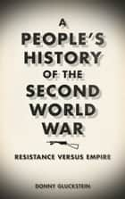 A People's History of the Second World War ebook by Donny Gluckstein