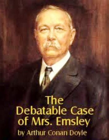 The Debatable Case Of Mrs. Emsley 電子書 by Arthur Conan Doyle