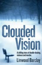 Clouded Vision ebook by Linwood Barclay