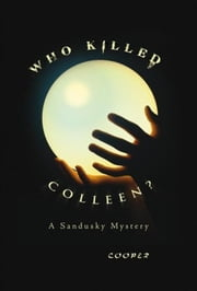 Who Killed Colleen? - A Sandusky Mystery ebook by Cooper