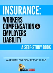 Insurance: Workers Compensation & Employers Liability - A Self-Study Book ebook by Marshall Wilson Reavis III, phD.