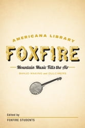 Mountain Music Fills the Air: Banjos and Dulcimers - The Foxfire Americana Libray (11) ebook by Foxfire Fund, Inc.
