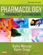 Pharmacology for Pharmacy Technicians - E-Book ebook by Kathy Moscou, RPh, MPH,...