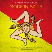 Modern Sicily: The History and Legacy of the Mediterranean Island Since the Middle Ages audiobook by Charles River Editors