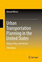 Urban Transportation Planning in the United States - History, Policy, and Practice ebook by Edward Weiner