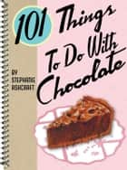 101 Things to Do with Chocolate ebook by Stephanie Ashcraft
