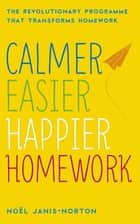 Calmer, Easier, Happier Homework - The Revolutionary Programme That Transforms Homework ebook by Noël Janis-Norton, Noel Janis-Norton
