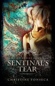 Sentinal's Tear - The Requiem Series, #1 ebook by Christine Fonseca