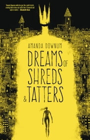 Dreams of Shreds and Tatters ebook by Amanda Downum