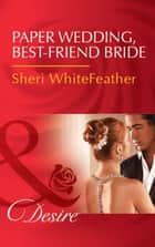 Paper Wedding, Best-Friend Bride (Mills & Boon Desire) (Billionaire Brothers Club, Book 3) ebook by Sheri WhiteFeather