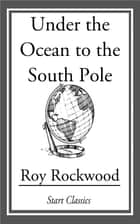 Under the Ocean to the South Pole ebook by Roy Rockwood