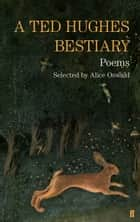 A Ted Hughes Bestiary - Selected Poems ebook by Ted Hughes