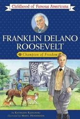 Franklin Delano Roosevelt - Champion of Freedom ebook by Kathleen Kudlinski