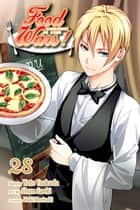 Food Wars!: Shokugeki no Soma, Vol. 28 - First-Year Kid ebook by Yuto Tsukuda, Shun Saeki