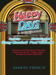 Happy Days - A Musical ebook by Garry Marshall,Paul Williams