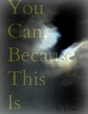 You Can, Because This Is ebook by Jay Luis