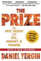 The Prize - The Epic Quest for Oil, Money & Power ebook by Daniel Yergin