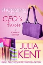Shopping for a CEO's Fiancee - Romantic Comedy Vegas CEO Romance ebook by Julia Kent