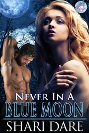Never In A Blue Moon - Blue Moon Magic, #3 ebook by Shari Dare