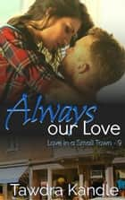 Always Our Love ebook by Tawdra Kandle