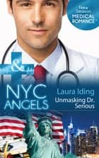 NYC Angels: Unmasking Dr. Serious (Mills & Boon Medical) (NYC Angels, Book 3) ebook by Laura Iding