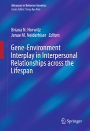 Gene-Environment Interplay in Interpersonal Relationships across the Lifespan ebook by Briana N. Horwitz,Jenae M. Neiderhiser