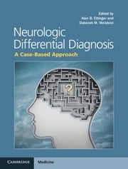 Neurologic Differential Diagnosis: A Case-Based Approach ebook by Ettinger, Alan B.